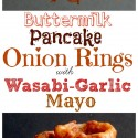 Buttermilk Pancake Batter Onion Rings with Wasabi-Garlic Mayo