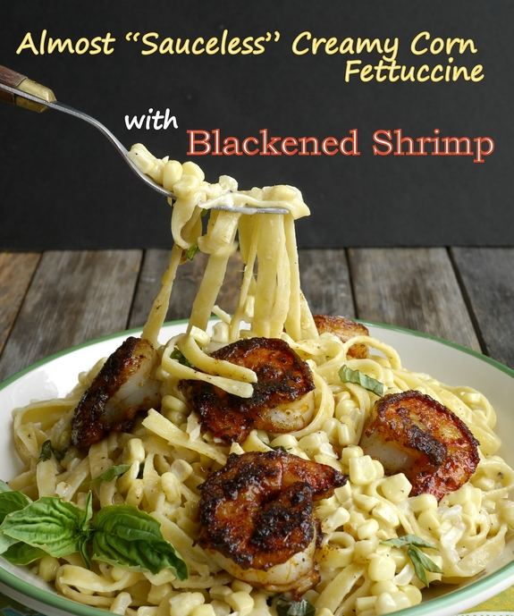 Almost Sauceless Creamy Corn Fettuccine with Blackened Shrimp