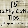 15 Healthy Eating Tips to Get You Motivated