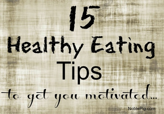 15 Healthy Eating Tips
