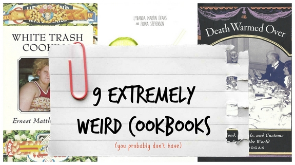 9 Extremely Weird Cookbooks you probably dont have