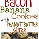 Bacon-Banana-Cookies-with-Peanut-Butter-Glaze