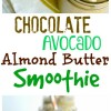 Chocolate-Avocado-Almond Butter Smoothie