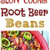 Slow Cooker Root Beer Beans