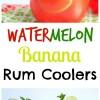 Watermelon-Banana Rum Coolers