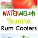 Watermelon-Banana-Rum-Coolers-Collage