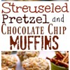 Streuseled Pretzel and Chocolate Chip Buttermilk Muffins