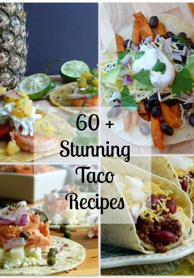60+ Stunning Taco Recipes