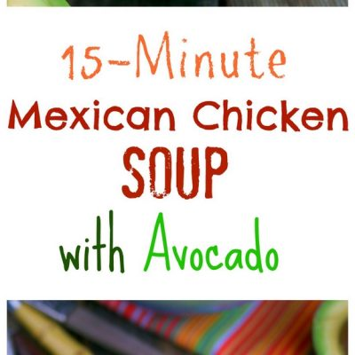 15-Minute Mexican Chicken Soup with Avocado + VIDEO