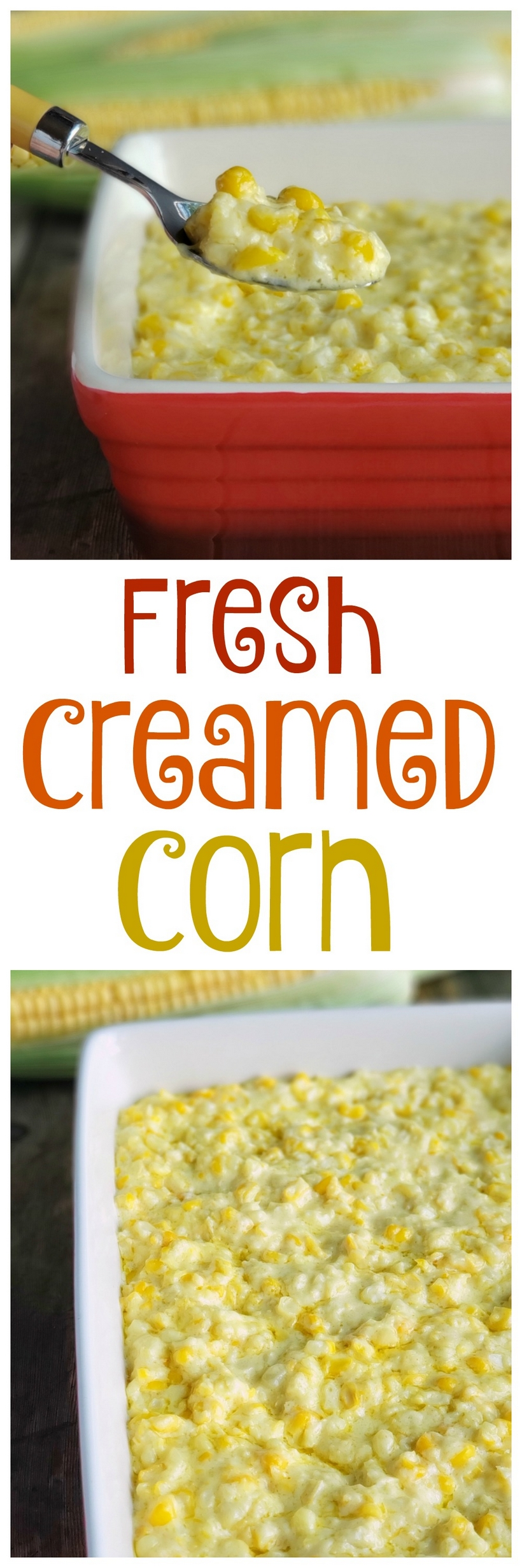Fresh creamed corn in text with creamed corn in red serving dish overhead and from the side.
